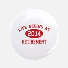 "Life begins at 2014 Retirement 3.5"" Button"