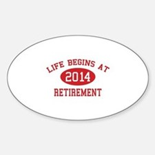 Life begins at 2014 Retirement Sticker (Oval)