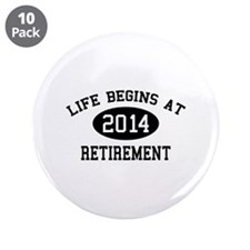 """Life begins at 2014 Retirement 3.5"""" Button (10 pac"""