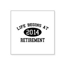 """Life begins at 2014 Retirement Square Sticker 3"""" x"""