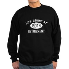 Life begins at 2014 Retirement Sweatshirt