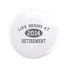 "Life begins at 2014 Retirement 3.5"" Button (100 pa"