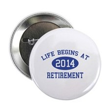 """Life begins at 2014 Retirement 2.25"""" Button (100 p"""