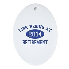 Life begins at 2014 Retirement Ornament (Oval)