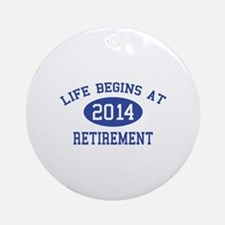 Life begins at 2014 Retirement Ornament (Round)