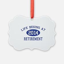 Life begins at 2014 Retirement Ornament