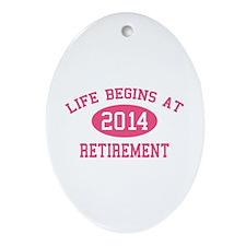 Life begins at 2014 Retirement Ornament (Oval)