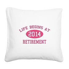 Life begins at 2014 Retirement Square Canvas Pillo