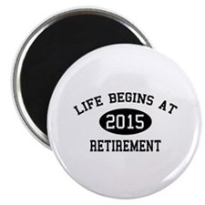 "Life begins at 2015 Retirement 2.25"" Magnet (10 pa"