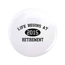 """Life begins at 2015 Retirement 3.5"""" Button"""