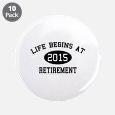 """Life begins at 2015 Retirement 3.5"""" Button (10 pac"""