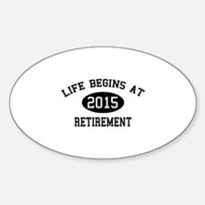 Life begins at 2015 Retirement Decal
