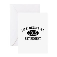 Life begins at 2015 Retirement Greeting Card