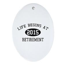 Life begins at 2015 Retirement Ornament (Oval)