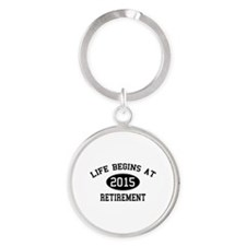 Life begins at 2015 Retirement Round Keychain