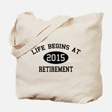 Life begins at 2015 Retirement Tote Bag
