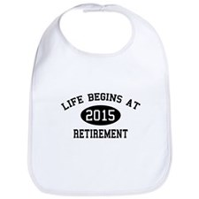 Life begins at 2015 Retirement Bib
