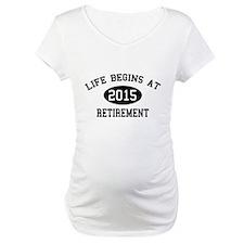 Life begins at 2015 Retirement Shirt