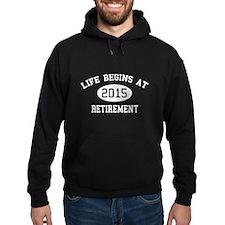 Life begins at 2015 Retirement Hoody