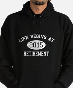 Life begins at 2015 Retirement Hoody
