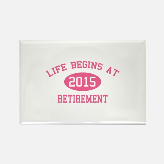 Life begins at 2015 Retirement Rectangle Magnet
