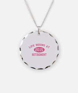 Life begins at 2015 Retirement Necklace Circle Cha