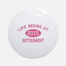 Life begins at 2015 Retirement Ornament (Round)