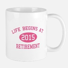 Life begins at 2015 Retirement Mug