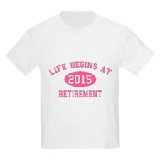 Life begins at 2015 Retirement T-Shirt