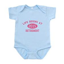 Life begins at 2015 Retirement Infant Bodysuit