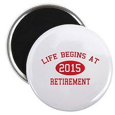 "Life begins at 2015 Retirement 2.25"" Magnet (100 p"