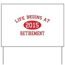 Life begins at 2015 Retirement Yard Sign