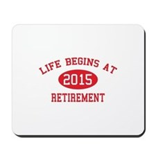 Life begins at 2015 Retirement Mousepad
