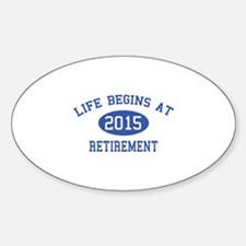 Life begins at 2015 Retirement Decal
