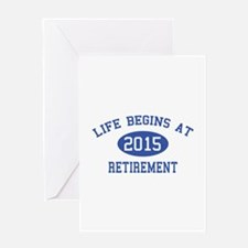 Life begins at 2015 Retirement Greeting Card