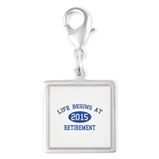 Life begins at 2015 Retirement Silver Square Charm