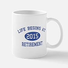 Life begins at 2015 Retirement Mug