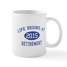 Life begins at 2015 Retirement Small Mug
