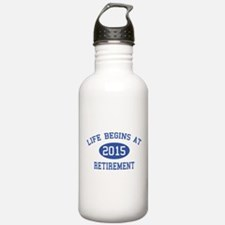 Life begins at 2015 Retirement Water Bottle