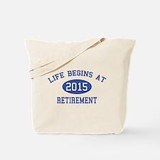 Life begins at 2015 Retirement Tote Bag