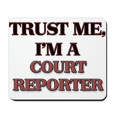 Trust Me, I'm a Court Reporter Mousepad