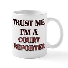 Trust Me, I'm a Court Reporter Mugs