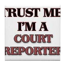 Trust Me, I'm a Court Reporter Tile Coaster