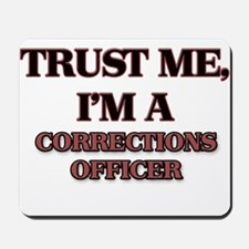 Trust Me, I'm a Corrections Officer Mousepad