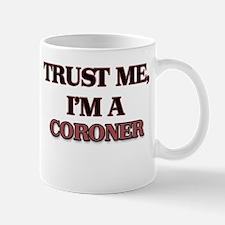 Trust Me, I'm a Coroner Mugs