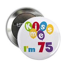 "Kiss Me I'm 75 2.25"" Button"