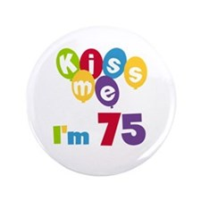"Kiss Me I'm 75 3.5"" Button"
