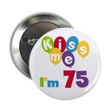 """Kiss Me I'm 75 2.25"""" Button (10 pack)"""