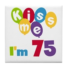 Kiss Me I'm 75 Tile Coaster
