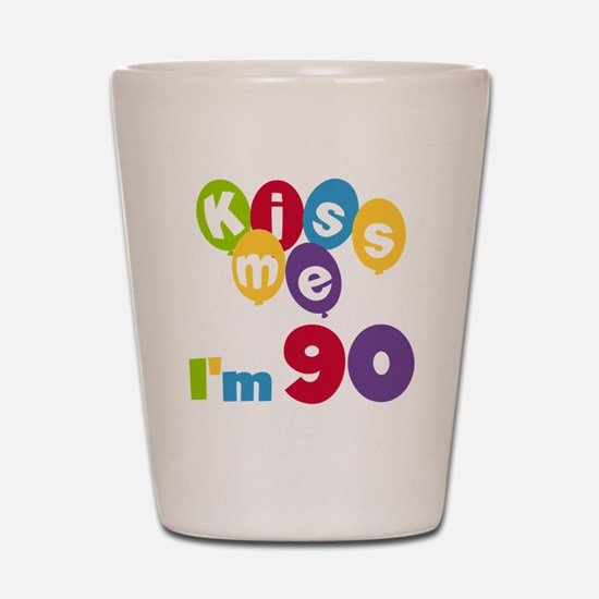 Kiss Me I'm 90 Shot Glass